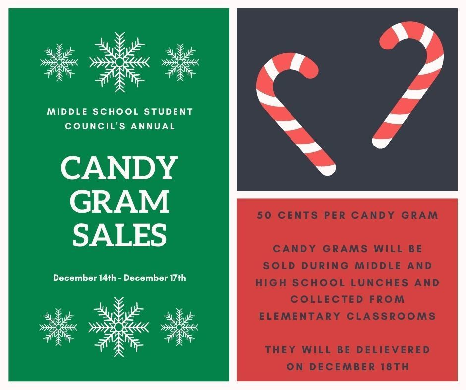 Middle School Student Council's Annual Candy Gram Sales December 14th - December 17th. 50 cents per candy gram. Candy grams will be sold during middle and high school lunches and collected from elementary classrooms. They will be delivered on December 18th